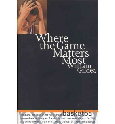 By William Gildea ( Author ) [ Where the Game Matters Most: A Last Championship Season in Indiana High School Basketball Tag: In.. By Dec-1997 Hardcover