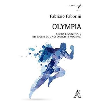 Olympia: Storia E Significato Dei Giochi Olimpici (Antichi E Moderni)