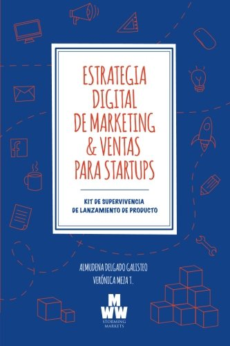 Estrategia Digital de Marketing & Ventas para Startups: Kit de Supervivencia de Lanzamiento de Producto