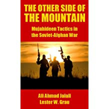 The Other Side of the Mountain: Mujahideen Tactics in the Soviet-Afghan War (English Edition)