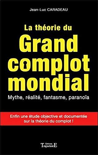La théorie du grand complot mondial - Mythe, réalité, fantasme, paranoïa