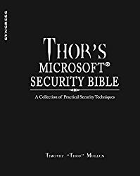 [(Thor's Microsoft Security Bible : A Collection of Practical Security Techniques)] [By (author) Timothy Mullen] published on (September, 2011)
