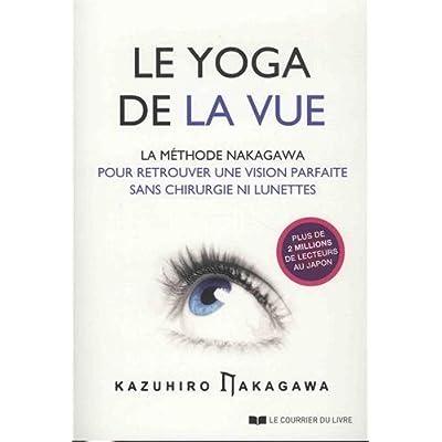 Le yoga de la vue : La méthode Nakagawa pour retrouver une vision parfaite sans chirurgie ni lunettes