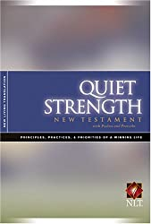 Quiet Strength New Testament with Psalms and Proverbs: Principles, Practices, and Priorities of a Winning Life : New Living Translation