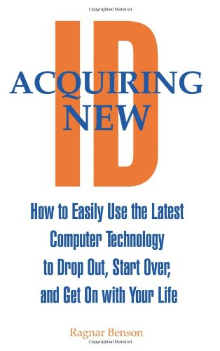 Acquiring New ID: How to Easily Use the Latest Technology to Drop Out, Start Over and Get on with Your Life por Ragnar Benson