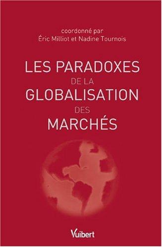 Les paradoxes de la globalisation des marchés par Eric Milliot, Nadine Tournois