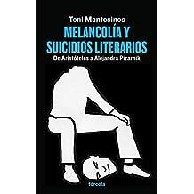 Melancolía y suicidios literarios: De Aristóteles a Alejandra Pizarnik (Spanish Edition)