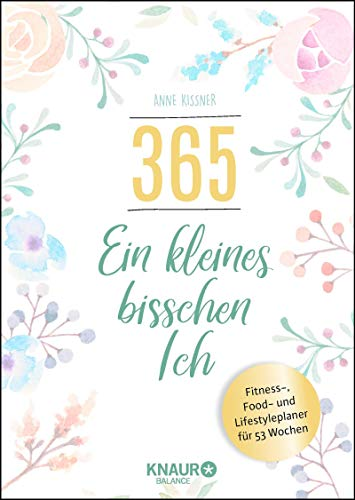 365 - ein kleines bisschen Ich: Fitness-, Food- und Lifestyleplaner für 53 Wochen