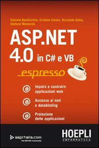ASP.NET 4.0 in C# e VB espresso. Impara a costruire applicazioni web. Accesso ai dati e databinding. Protezione delle applicazioni