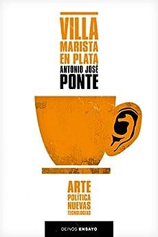 Villa Marista en plata: Arte, política, nuevas tecnologías de [Ponte, Antonio José]