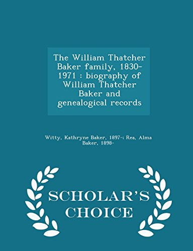 the-william-thatcher-baker-family-1830-1971-biography-of-william-thatcher-baker-and-genealogical-rec