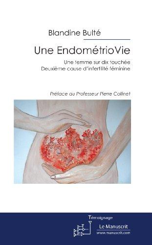 Une EndométrioVie : une femme sur dix touchée. Deuxième cause d'infertilité féminine