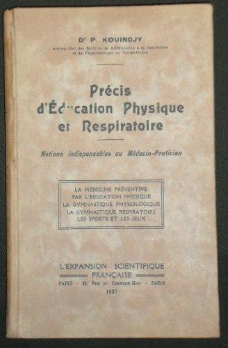 Docteur P. Kouindjy. Précis d'éducation physique et respiratoire. Notions indispensables au médecin praticien. La médecine préventive par l'éducation physique. La gymnastique physiologique. La gymnastique respiratoire. Les sports et les jeux