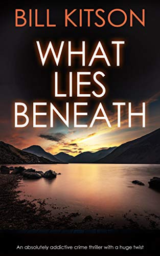 WHAT LIES BENEATH an absolutely addictive crime thriller with a huge twist (Detective Mike Nash Thriller Book 1) by [KITSON, BILL]