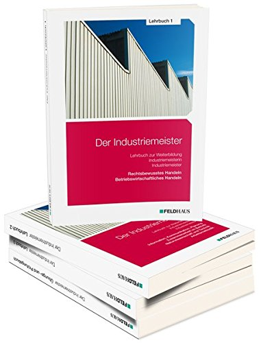 Der Industriemeister - Gesamtausgabe: Lehrbuch 1, Lehrbuch 2, Lehrbuch 3 und Übungs- und Prüfungsbuch (Deutsch 2 Lehrbuch)