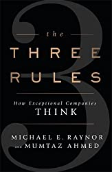 The Three Rules: How Exceptional Companies Think by Michael Raynor (2013-06-06)