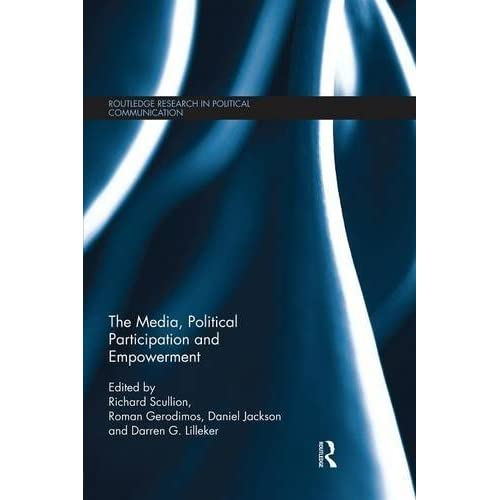 The Media, Political Participation and Empowerment (Routledge Research in Political Communication) (2014-09-12)