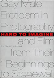 Hard to Imagine: Gay Male Eroticism in Photography and Film from Their Beginnings to Stonewall (Between Men - Between Women: Lesbian & Gay Studies) by T. Waugh (1996-11-21)