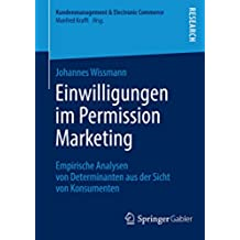 Einwilligungen im Permission Marketing: Empirische Analysen von Determinanten aus der Sicht von Konsumenten (Kundenmanagement & Electronic Commerce)