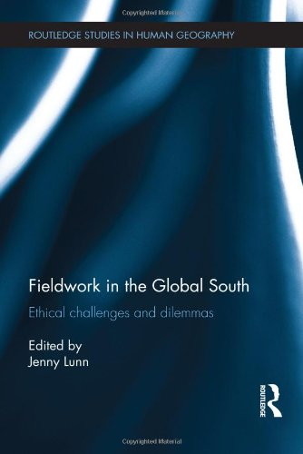 Fieldwork in the Global South: Ethical Challenges and Dilemmas (Routledge Studies in Human Geography)