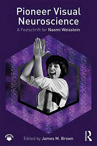 Pioneer Visual Neuroscience: A Festschrift for Naomi Weisstein