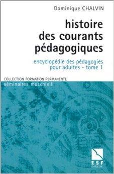 Encyclopédie des pédagogies pour adultes : Tome 1, Histoire des courants pédagogiques de Dominique Chalvin ( 13 juillet 1999 )