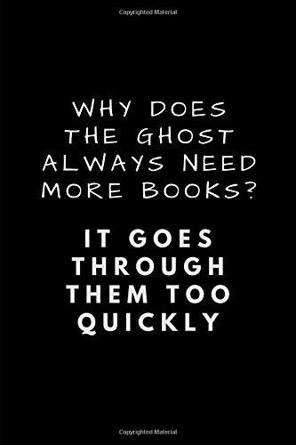(Why Does The Ghost Always Need More Books? It Goes Through Them Too Quickly: Customised Notebook)