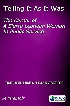 Telling It As It Was: The Career of a Sierra Leonean Woman in Public Service by [Tejan-Jalloh, Umu]