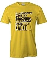 DAS KANNSTE SCHON SO MACHEN - ABER DANN IST ES HALT KACKE - HERREN - T-SHIRT