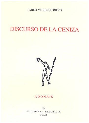 Discurso de la ceniza (Poesía. Adonais) por Pablo Moreno Prieto
