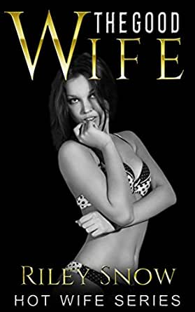 Hotwife stories the good wife ebook ruby rhodes riley snow enter your mobile number or email address below and well send you a link to download the free kindle app then you can start reading kindle books on your fandeluxe PDF