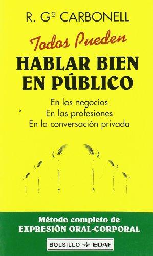 Todos pueden hablar bien en público: En los negocios. En las profesiones. En la conversación privada (EDAF Bolsillo) por Roberto García Carbonell