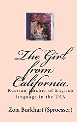 The Girl from California: Russian teacher of English language in the USA (Russian Edition) by Zoia Burkhart (Sproesser) (2004-09-25)