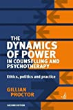 The Dynamics of Power in Counselling and Psychotherapy: Ethics, Politics and Practice (2nd edition)