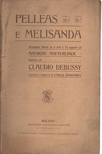 Pelleas e Melisanda. Dramma lirico in 5 atti e 12 quadri di Maurizio Maeterlinck, musica di Claudio Debussy (Milano, Teatro alla Scala, Stagione di Carnevale-Quaresima 1907-1908)