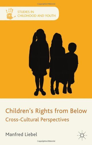 Children's Rights from Below: Cross-Cultural Perspectives (Studies in Childhood and Youth) by Liebel, Professor Manfred (2012) Hardcover