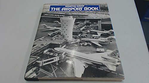 THE AIRPORT BOOK: FROM LANDING FIELD TO MODERN TERMINAL.