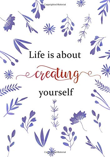 Life Is about Creating Yourself: Lined Notebook A5 | Medium Decorative Journal with Date on Top | Floral Design Blue White