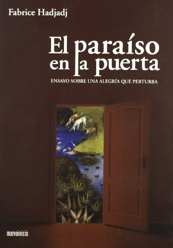 El paraíso en la puerta : ensayo sobre un alegría que perturba