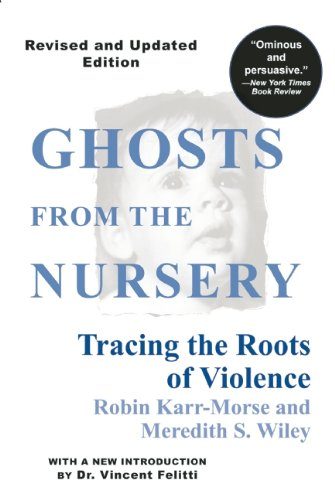 Ghosts from the Nursery: Tracing the Roots of Violence por Robin Karr-Morse