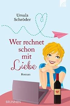 Wer rechnet schon mit Liebe: Roman von [Schröder, Ursula]
