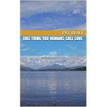 This Thing You Humans Call Love: Short stories