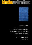 NLP Practitioner Übungsbuch - Lerne NLP für Einsteiger, Dummies, Fortgeschrittene und Master. Die NLP Praxis Übungen als Kindle ebook ohne DVD oder CD.