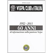 Vespa Club d'Italia 1952-2011. 60 anni di informazione sulla passione Vespa