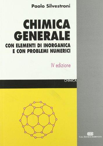 Chimica generale. Con elementi di inorganica e con problemi numerici