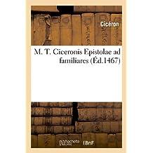 M. T. Ciceronis Epistolae Ad Familiares (Ed.1467) (Litterature)