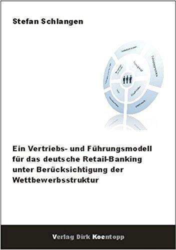 Ein Vertriebs- und Führungsmodell für das deutsche Retail-Banking unter Berücksichtigung der Wettbewerbsstruktur