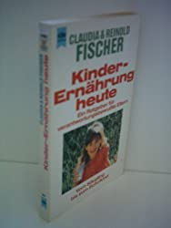 Claudia Fischer: Kinderernähruing heute - Ein Ratgeber für verantwortungsbewußte Eltern. Vom Säugling bis zum Schulkind