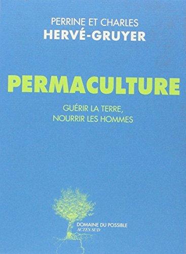 Permaculture : Gu??rir la terre, nourrir les hommes by Perrine Herv??-Gruyer (2014-09-10)