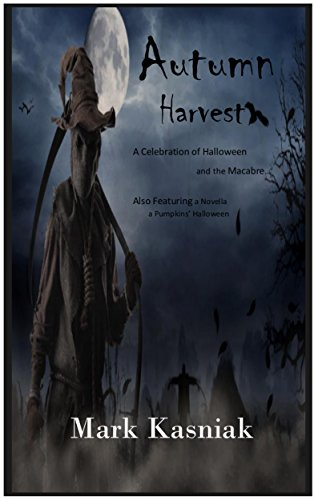 Autumn Harvest: A celebration of Halloween and the Macabre... (English Edition)